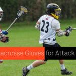 Best Lacrosse Gloves for Attack